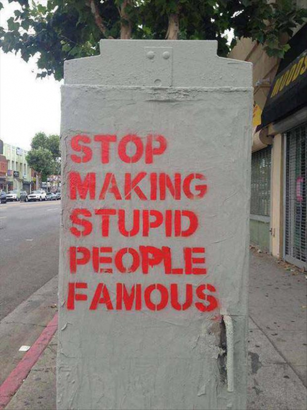 stop-making-stupid-people-famous.jpg